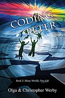 Coding Peter (Many Worlds, One Life Book 2) by [Werby, Olga, Werby, Christopher]