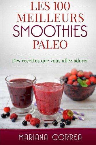 Les 100 MEILLEURS SMOOTHIES PALEO: Des recettes que vous allez adorer (French Edition)