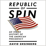 Republic of Spin: An Inside History of the American Presidency | David Greenberg