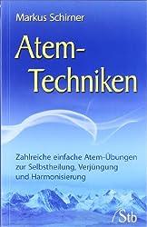 Atem-Techniken - Zahlreiche einfache Atem-Übungen zur Selbstheilung, Verjüngung und Harmonisierung