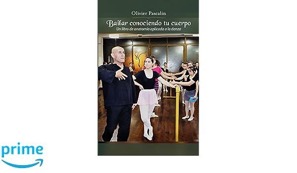 Bailar conociendo tu cuerpo. Un libro de anatomía aplicada a la ...