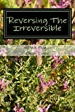 Reversing The Irreversible: The 3 day solution