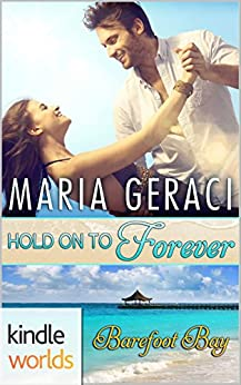 Barefoot Bay: Hold On To Forever (Kindle Worlds Novella) by [Geraci, Maria]