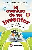 img - for La aventura de ser inventor: Gutenberg, Bell, Marconi y Gonzalez Camarena (Spanish Edition) book / textbook / text book
