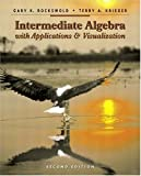 Intermediate Algebra with Applications and Visualization (2nd Edition)