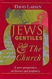 Jews, Gentiles and the Church, David Larsen, 0929239423
