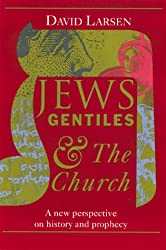 Jews Gentiles and the Church: A New Perspective on History and Prophecy