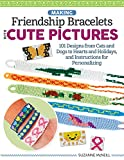 Making Friendship Bracelets with Cute Pictures: 101 Designs from Cats and Dogs to Hearts and Holidays, and Instructions for Personalizing (Design Originals) Create Braided Shapes, Symbols, and Images