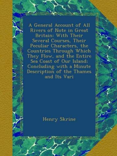 Download A General Account of All Rivers of Note in Great Britain: With Their Several Courses, Their Peculiar Characters, the Countries Through Which They ... Minute Description of the Thames and Its Vari PDF