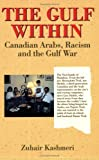The Gulf Within : Canadian Arabs, Racism and the Gulf War, Kashmeri, Zuhair, 1550283456