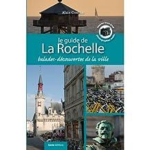 GUIDE DE LA ROCHELLE (LE) : 7 BALADES-DÉCOUVERTE DE LA VILLE