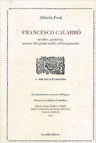 Francesco Calabrò : medico, patriota... ; Della balsamica virtù dell'essenza di bergamotta... | bergamotto, reggio calabria