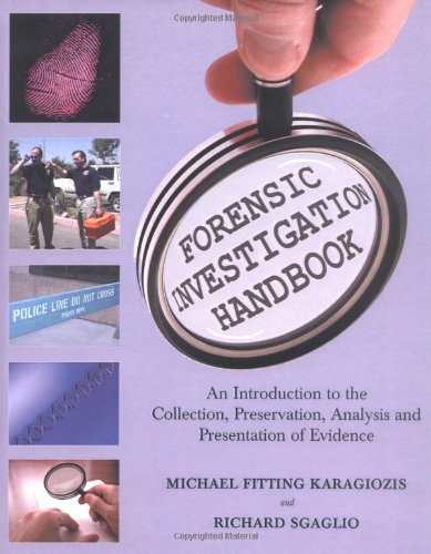 Forensic Investigation Handbook: An Introduction To The Collection, Preservation, Analysis, And Presentation Of Evidence