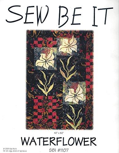 Sew Be It Quilt Pattern SBI #1107 - WATERFLOWER - 42