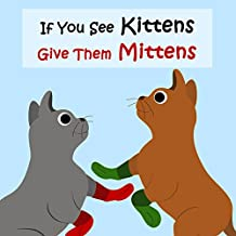 Children's Book: If You See Kittens, Give Them Mittens [bedtime stories for children]