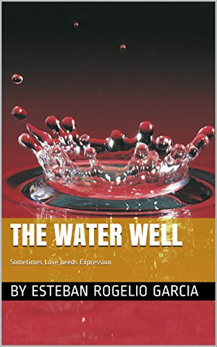 THE WATER WELL: Sometimes Love needs Expression