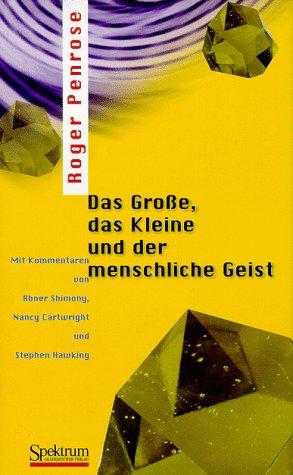 Das Große, das Kleine und der menschliche Geist: Mit Kommentaren von Abner Shimony, Nancy Cartwright und Stephen Hawking