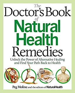 the doctoru0027s book of natural health remedies unlock the power ofthe doctoru0027s book of natural health remedies unlock the power of alternative healing and find your path back to health peg moline, editors of natural