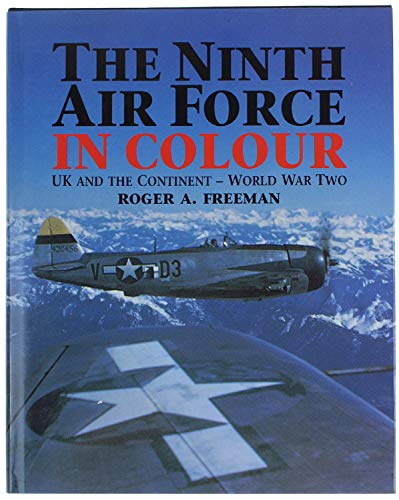 The Ninth Air Force in Colour: UK and the Continent - World War Two