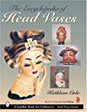 The Encyclopedia of Head Vases (Schiffer Book for Collectors)