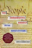 The Conservative Assault on the Constitution, Erwin Chemerinsky, 1416574670