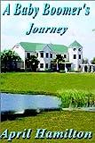 A Baby Boomer's Journey, April Hamilton, 1403364826