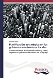 Planificación estratégica en los gobiernos electrónicos locales: ¿Dónde estamos, hacia dónde vamos y cómo llegamos al gobierno electrónico en Uruguay?