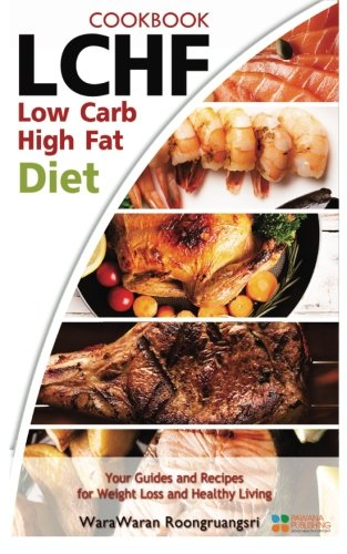 LCHF: Low Carb High Fat Diet & Cookbook, Your Guides and Recipes for Weight Loss and Healthy Living