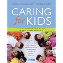 Caring for Kids: The Complete Canadian Health Guide for Children