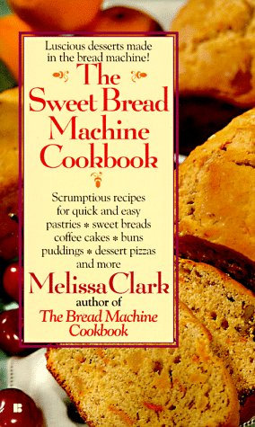 The Sweet Bread Machine Cookbook by Melissa Clark