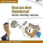 Raus aus dem Hamsterrad: Mehr Zeit - Mehr Erfolg - Mehr Leben | Walter Zimmermann