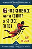 Hugo Gernsback and the Century of Science Fiction, Gary Westfahl, 0786430796