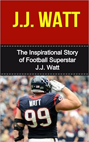 cf3fe39fefc04 Amazon.com: J.J. Watt: The Inspirational Story of Football Superstar ...
