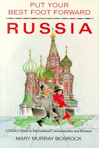 Put Your Best Foot Forward Russia: A Fearless Guide to International Communication & Behavior (Put Your Best Foot Forward Bk. 4)