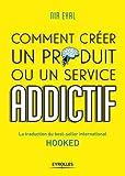 Comment créer un produit ou un service addictif: La traduction du best-seller international HOOKED