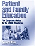 Patient and Family Education : The Compliance Guide to the JCAHD Standards, Iacono, Joan and Campbell, Ann, 1578390869