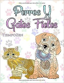 Perros Y Gatos Fieles: Un libro para colorear para adultos ...