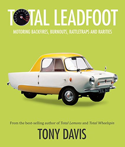 Total Leadfoot: Motoring backfires, burnouts, rattletraps and rarities ebook