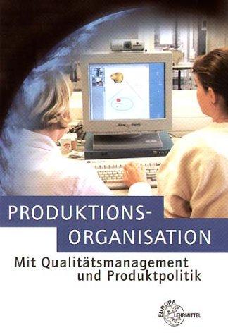 Produktionsorganisation mit Qualitätsmanagement und Produktpolitik. (Lernmaterialien)