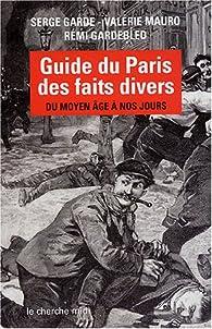 Guide du Paris des faits divers : Du Moyen Ageà nos jours par Serge Gardebled