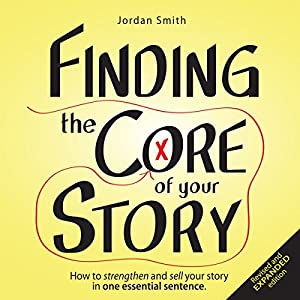 Finding the Core of Your Story Audiobook