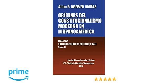 Amazon.com: Origenes del Constitucionalismo Moderno En Hispanoamerica. Coleccion Tratado de Derecho Constitucional, Tomo II (Spanish Edition) ...