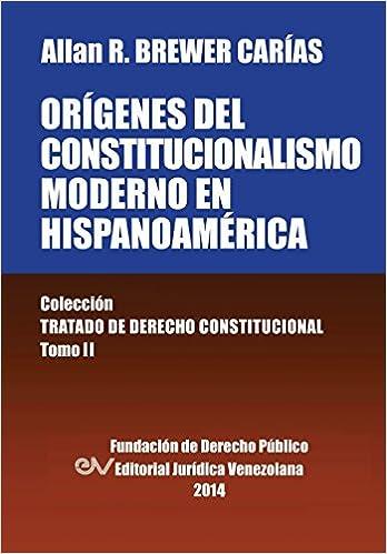 Origenes del Constitucionalismo Moderno En Hispanoamerica. Coleccion Tratado de Derecho Constitucional, Tomo II (Spanish Edition) (Spanish)