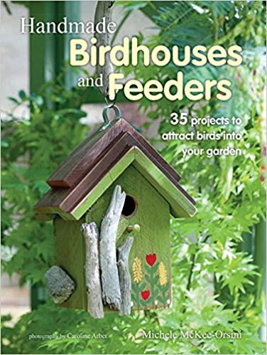 Genial Handmade Birdhouses And Feeders: 35 Projects To Attract Birds Into Your  Garden: Michele McKee Orsini: 9781782494508: Amazon.com: Books