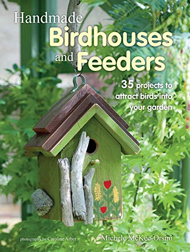 Book Cover: Handmade Birdhouses and Feeders: 35 projects to attract birds into your garden
