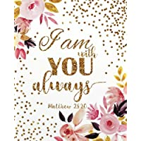I am with you always: A Journal To Record Prayer journal for girls and ladies Praise And Give Thanks to God