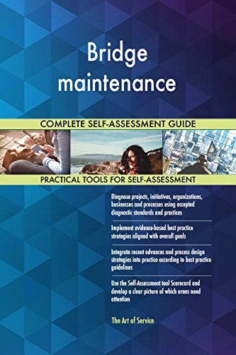 Bridge maintenance All-Inclusive Self-Assessment - More than 660 Success Criteria, Instant Visual Insights, Comprehensive Spreadsheet Dashboard, Auto-Prioritized for Quick Results