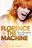 Florence + the Machine: an Almighty Sound, Zoe Howe, 1780385137