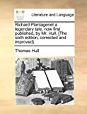 Richard Plantagenet a Legendary Tale, Now First Published, by Mr Hull [the Sixth Edition, Corrected and Improved], Thomas Hull, 1170601898