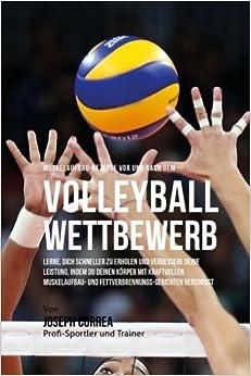 Muskelaufbau-Rezepte vor und nach dem Volleyball-Wettbewerb: Lerne, dich schneller zu erholen und verbessere deine Leistung, indem du deinen Korper ... Fettverbrennungs-Gerichten versorgst